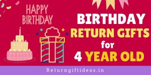 13 AMAZING Birthday Return gifts for 4 Year old in India – 2020