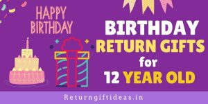 11 Amazing Birthday Return gifts for 12 Year old (Boys/Girls) – 2021