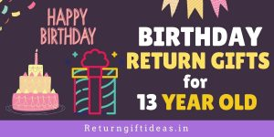 12 BEST Birthday Return gifts for 13 Year old (Boys/Girls) – 2021