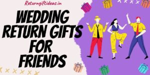 21 BEST Wedding Return Gifts for Friends in India (Online) – 2021
